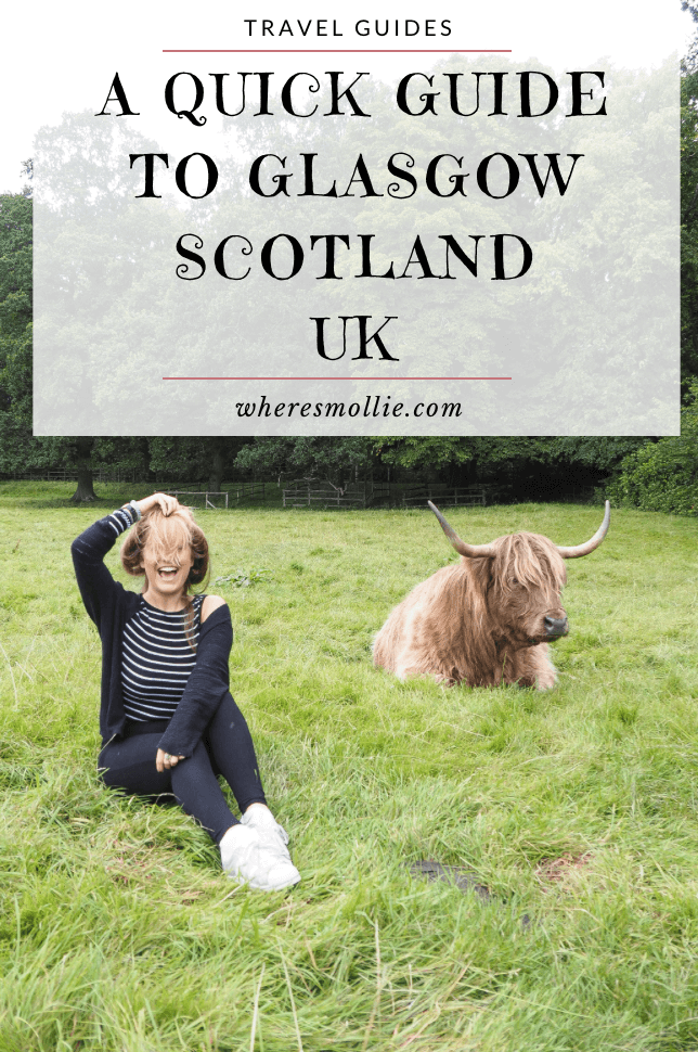 A Quick Guide To Glasgow, Scotland | Where's Mollie? A UK Travel And Adventure Lifestyle Blog