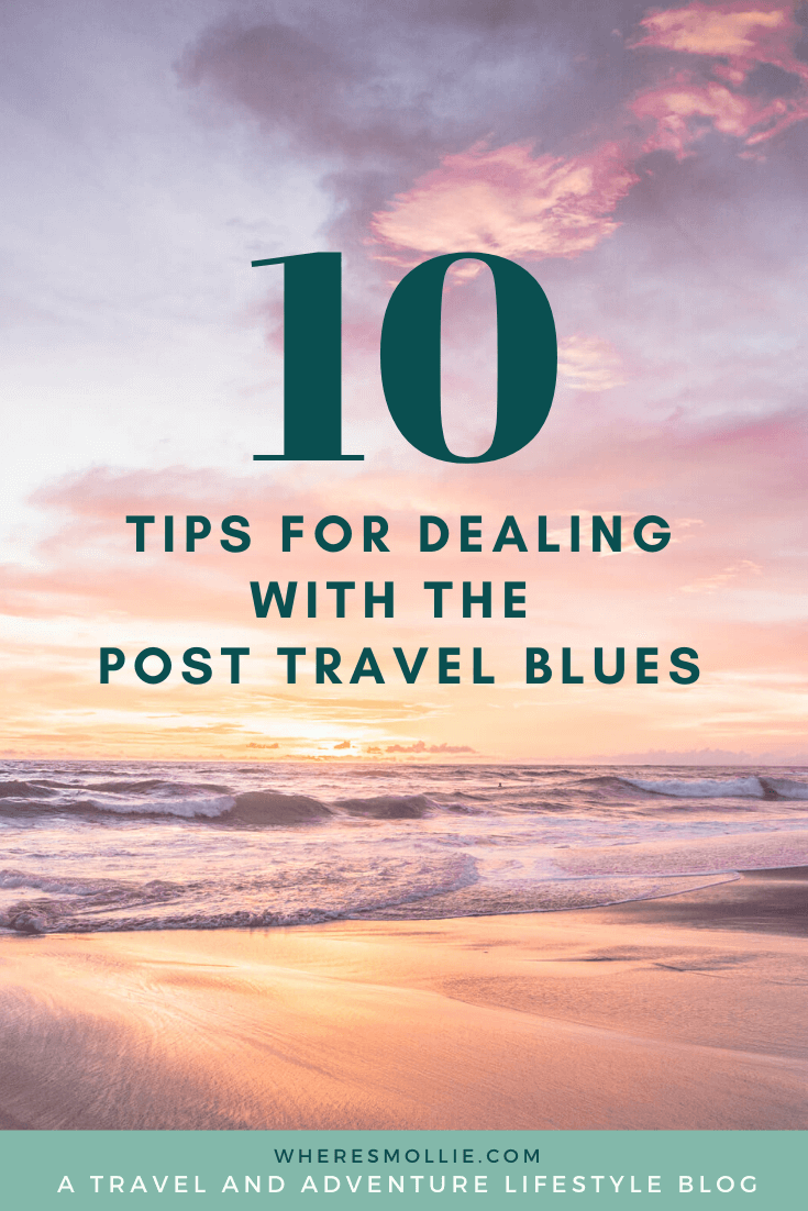 Coming home from travelling: 10 tips for dealing with the travel blues | Where's Mollie? A travel and adventure lifestyle blog